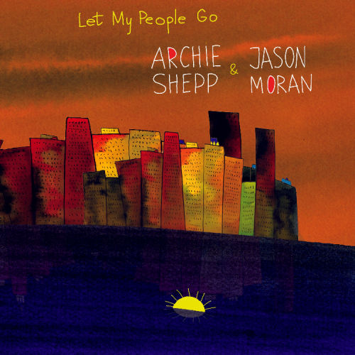 Archie Schepp and Jason Moran - Let My People Go